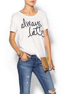 SUNDRY CLOTHING, INC. Always Late Tee | Piperlime I need this!  People should be warned!