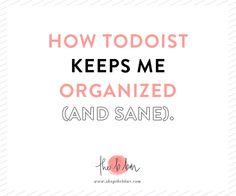 How Todoist (online scheduler + organizer) keeps me organized (and sane)