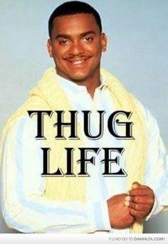 Thug Life.    (Carlton from Fresh Prince of Bel Air)