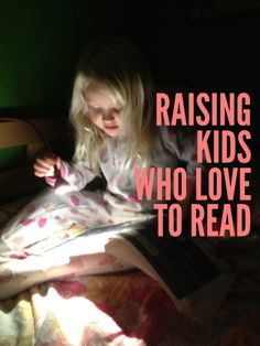 Raising kids who love to read: tips to encourage kids to love books