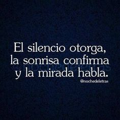 El silencio otorga, la sonrisa confirma y la mirada habla. #frases <3