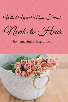 what your mom friend needs to hear