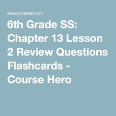 6th Grade SS: Chapter 13 Lesson 2 Review Questions Flashcards - Course Hero