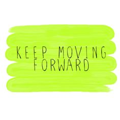 Even if you can't move on, you must keep moving forward.