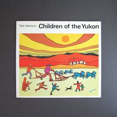 Children of the Yukon - Ted Harrison - Vintage Book of Art Illustrated in Northern Canada. $8.00, via Etsy.
