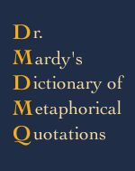 Dr. Mardy's Dictionary of Metaphorical Quotations (DMDMQ), the world's largest online database of metaphorical quotations. #metaphors #writing #dictionary #DrMardyGrothe