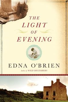 The Light of Evening by: Edna O'Brien - April 2011 @ St. Thomas Public Library