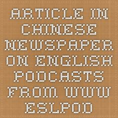ARTICLE in Chinese newspaper on English PODCASTS from www.eslpod.com