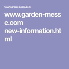 www.garden-messe.com new-information.html News, Garden, Garten, Lawn And Garden, Gardening, Outdoor, Gardens, Tuin