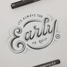 It's always too early to quit hand lettering by Hos. Link to 30 amazing hand lettering designs Cool Typography, Typography Quotes, Graphic Design Typography, Lettering Design, Logo Inspiration, Typographie Inspiration, Daily Inspiration, Calligraphy Letters, Typography Letters