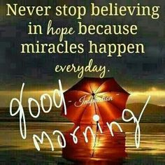 Never Stop Believing Good Morning Quote                                                                                                                                                                                 More