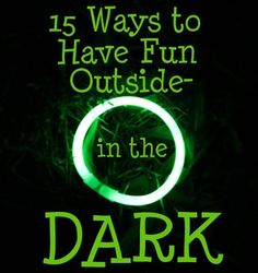 Childhood Beckons: 15 Ways to Have Fun Outside- In The Dark
