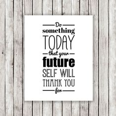 Do something today that your future self will thank you for #inspiration