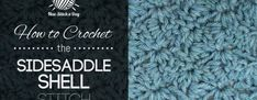 How to Crochet the Sidesaddle Shell Stitch-really love the tight stitches here, perfect for a baby blanket.