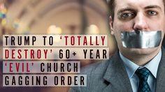 Trump to 'totally destroy' 'evil' church gagging order