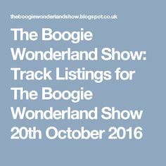 The Boogie Wonderland Show: Track Listings for The Boogie Wonderland Show 20th October 2016