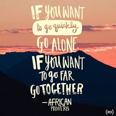 """""""If you want to go quickly, go alone. If you want to go far, go together."""" - African Proverb #Quote #Quotes #Together"""