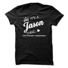 Its A Jason ThingIf youre A Jason then this shirt is for you!If Youre A Jason, You Understand ... Everyone else has no idea ;-) These make great gifts for other family membersJason, a Jason, name Jason