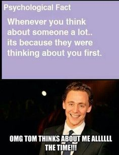 OMG!! Tom thinks about me allllll the time! Hahahah :b