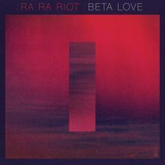 Ra Ra Riot - Beta Love (2013)