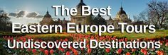The Best Eastern Europe Tours Undiscovered Destinations!  Ljubljana, Slovenia Zadar, Croatia Riga, Latvia Kotor, Montenegro Zdiar, Slovakia Transylvania, Romania Ohrid, Macedonia Sarajevo, Bosnia-Herzegovina Budapest, Hungary