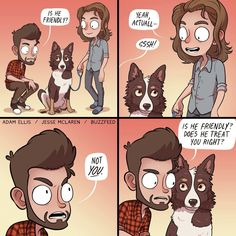 Adam Ellis-------basically me when I see a dog