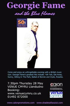 Georgie Fame and the Blue Flames will be at Venue Cymru on Thursday 28th May. Tickets available at www.venuecymru.co.uk or 01492 872000. www.calonpromotions.com
