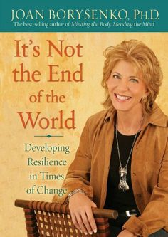 It's Not the End of the World: Developing Resilience in Times of Change by Joan Z. Borysenko. $10.70. Publisher: Hay House; Har/Com edition (September 1, 2009). 176 pages