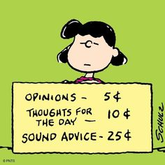 'Opinions, thoughts, and sound advice', Lucy Van Pelt, the therapist. Lucy Snoopy, Snoopy Love, Snoopy And Woodstock, Lucy Van Pelt, Peanuts Quotes, Snoopy Quotes, Peanuts Cartoon, Peanuts Snoopy, Charlie Brown And Snoopy