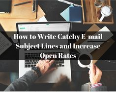 How to Write Catchy E-mail Subject Lines and Increase Open Rates - Your e-mail subject lines are the most important part of your entire e-mail. It will determine whether or not that e-mail gets opened.