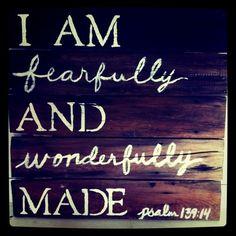 I am fearfully and wonderfully made.