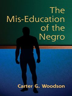 The Mis-Education of the Negro - Carter G. Woodson   Education...: The Mis-Education of the Negro - Carter G. Woodson  … #Education
