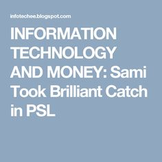 INFORMATION TECHNOLOGY AND MONEY: Sami Took Brilliant Catch in PSL