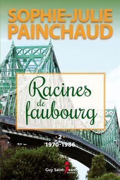 Racines de faubourg - tome 2 - Sophie-Julie Painchaud Saint Jean, Julie, Guy, Collection, Roots, Books To Read, Reading, Historical Romance, Language