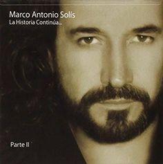 Marco Antonio Solis : La Historia ContinаЂаa.Parte II