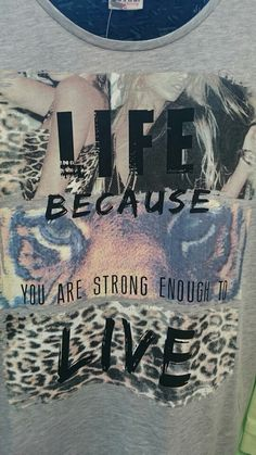 Life, because you are strong enough to live, on a tshirt