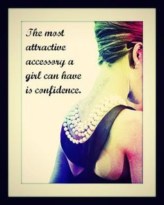 """The most attractive accessory in a girls is confidence."" ~ Audrey Hepburn"