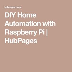 DIY Home Automation with Raspberry Pi | HubPages