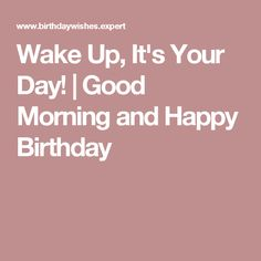 Wake Up, It's Your Day! | Good Morning and Happy Birthday
