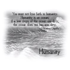 Do not lose faith in humanity.  Ocean Quote Ghandi