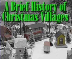 A Brief History of Christmas Villages from Family Christmas Online™.