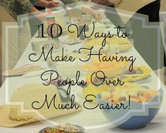 DIY:  10 Ways to Make Having People Over Much Easier - Great tips on how you can organize a stress-free get together.