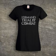 Game Of Thrones T-shirt I Demand Trial By Combat by MisfitTShirts