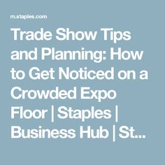 Trade Show Tips and Planning: How to Get Noticed on a Crowded Expo Floor   Staples   Business Hub   Staples.com®