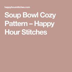 Soup Bowl Cozy Pattern – Happy Hour Stitches