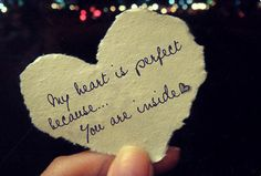 My heart is perfect because you are inside. quote to make into a card for boyfriend just because!