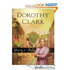 Beauty for Ashes eBook: Dorothy Clark- had the potential to be a great story, but it just wasn't. The writing was kind of poor and the story alternated between too slow and then glossed over. EH. I wouldn't recommend over all.