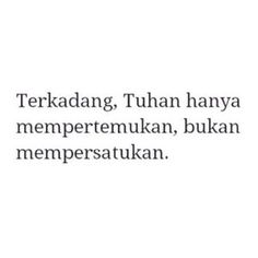 ideas quotes indonesia cinta beda agama for 2019 Rude Quotes, Jokes Quotes, Strong Quotes, New Quotes, People Quotes, Daily Quotes, Quotes To Live By, Inspirational Quotes, Qoutes