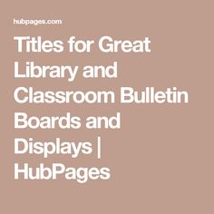 Titles for Great Library and Classroom Bulletin Boards and Displays | HubPages
