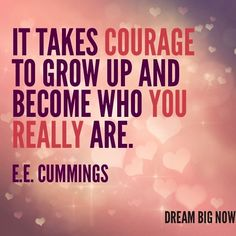 Courage quote  Via Dream Big Now on Facebook